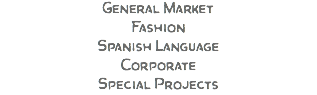 General Market Fashion Spanish Language Corporate Special Projects